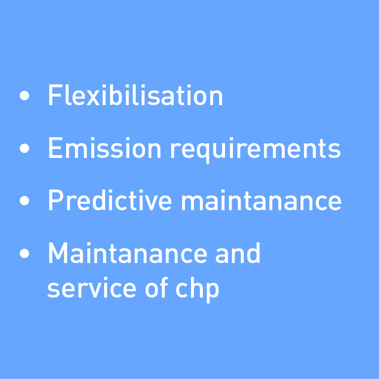 Flexibilisation, emission requirements, predictive maintenance, maintenance and service of chp
