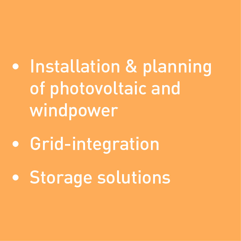 Installation and planning of photovoltaic and wind power, grid-integration, storage solutions